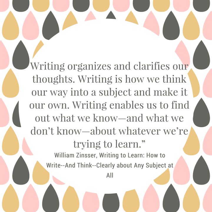 Writing organizes and clarifies our thoughts. Writing is how we think our way into a subject and make